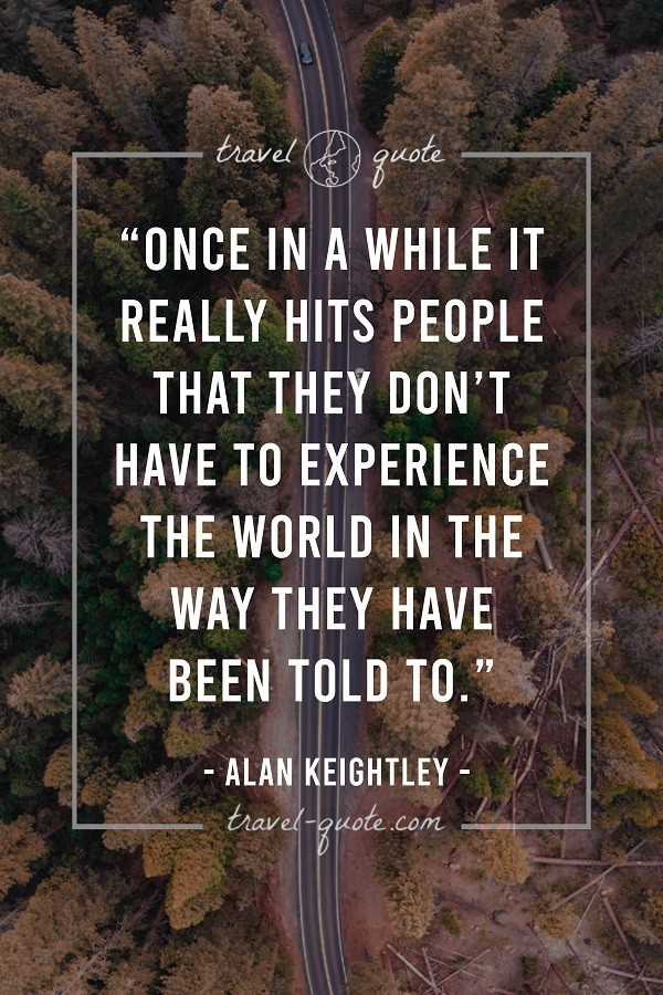 Once in a while it really hits people that they don't have to experience the world in the way they have been told to.