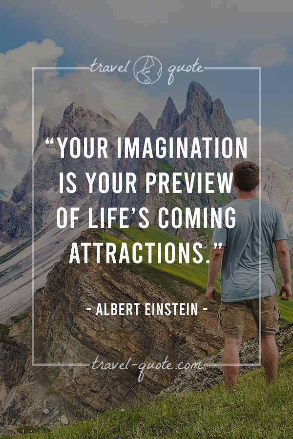 Your imagination is your preview of life's coming attractions. - Albert Einstein