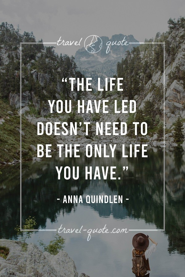 The life you have led doesn't need to be the only life you have.