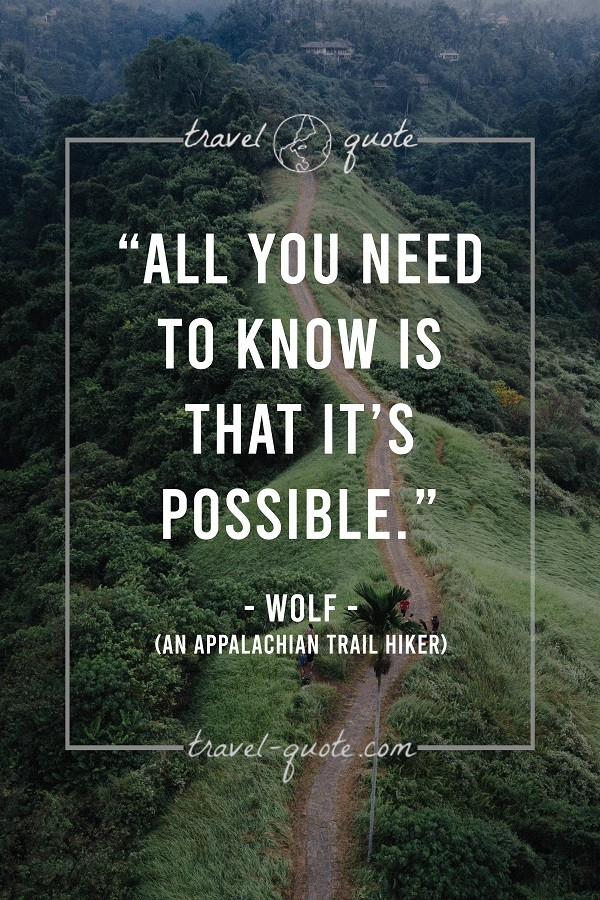 All you need to know is that it's possible. - Wolf, an Appalachian Trail Hiker