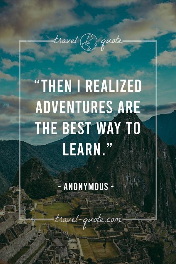 Then I realized adventures are the best way to learn.