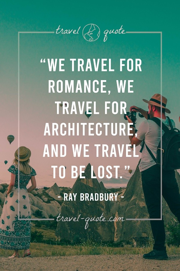 We travel for romance, we travel for architecture, and we travel to be lost.