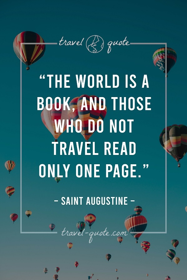 The world is a book, and those who do not travel read only one page.