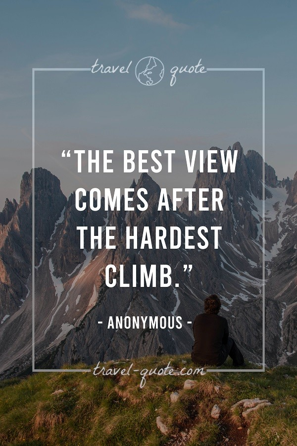 The best view comes after the hardest climb. - Anonymous
