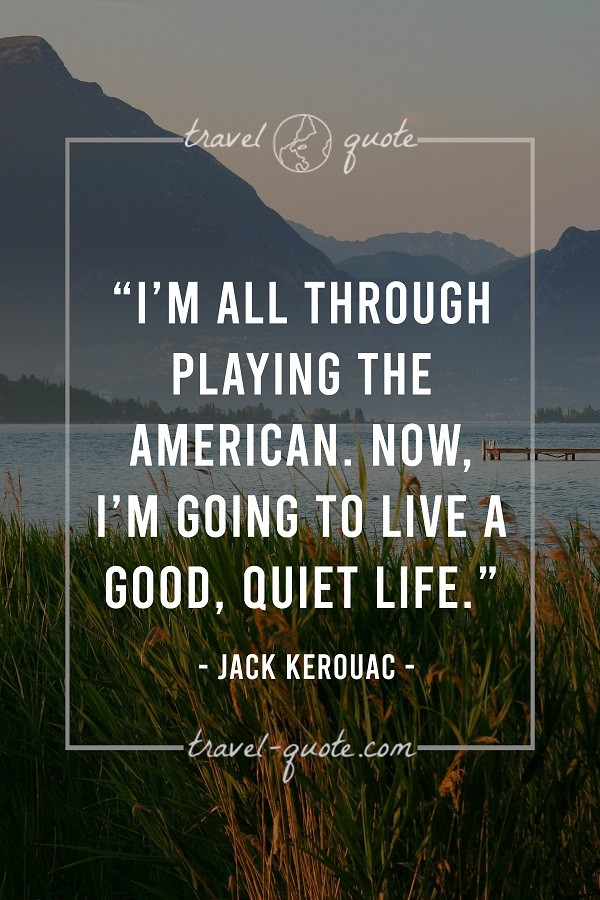 I'm all through playing the American. Now, I'm going to live a good, quiet life.