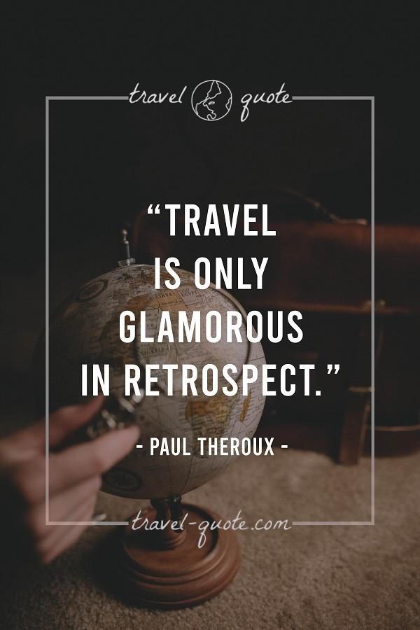 Travel is only glamorous in retrospect. - Paul Theroux