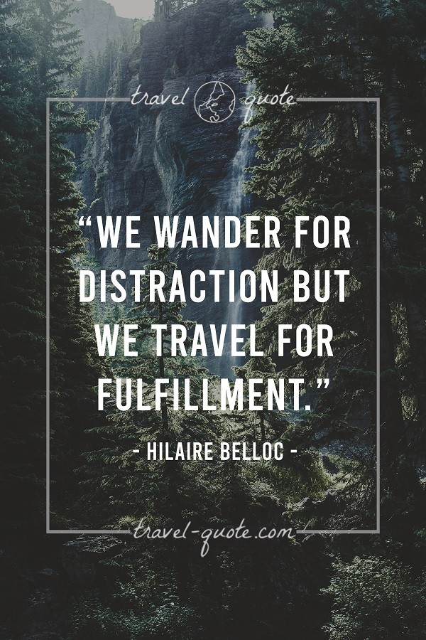 We wander for distractions but we travel for fulfillment.