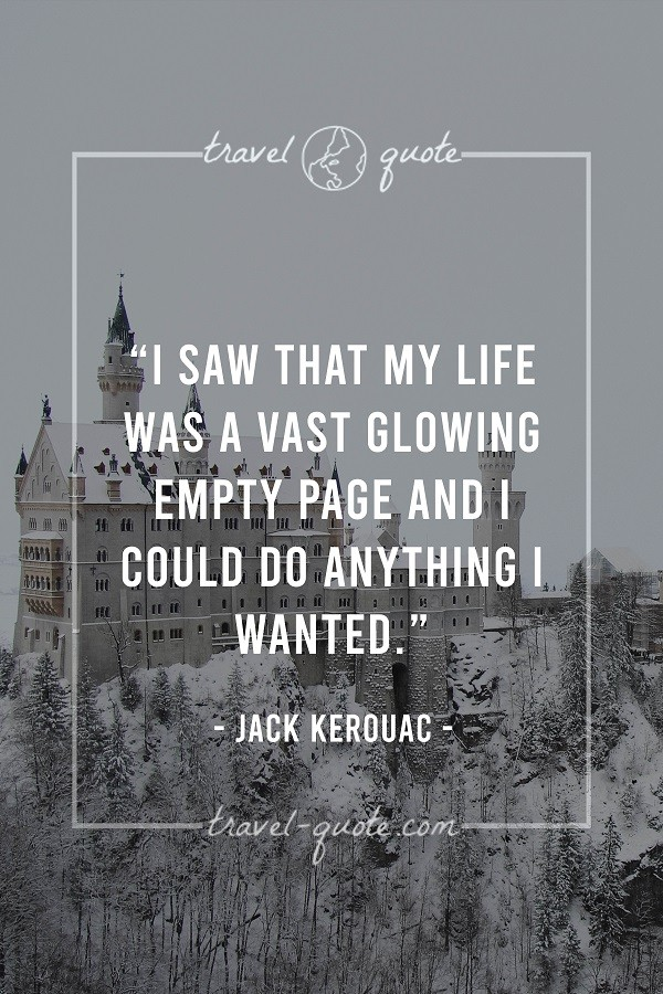 I saw that my life was a vast glowing empty page and I could do anything I wanted. - Jack Kerouac