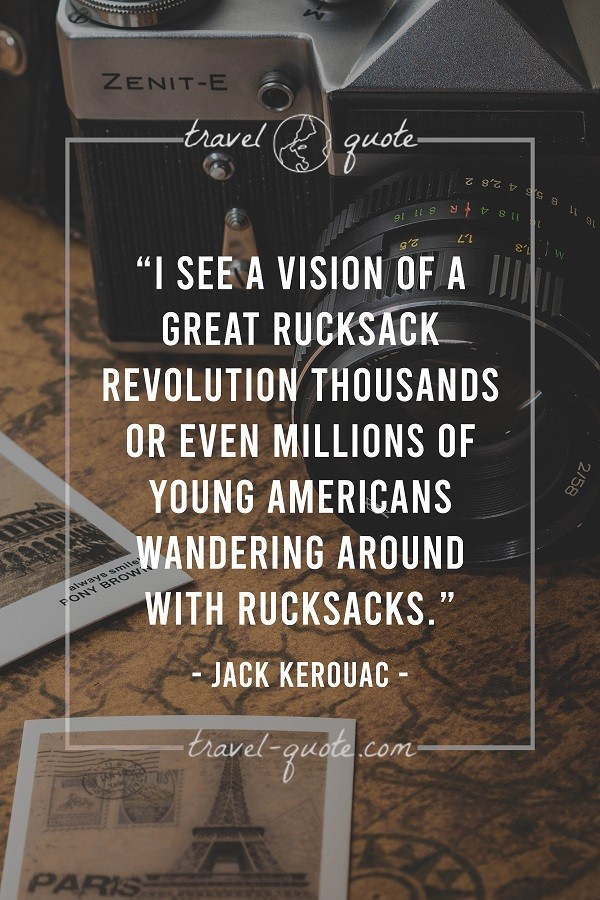 I see a vision of a great rucksack revolution. Thousands or even millions of young Americans wandering around with rucksacks.