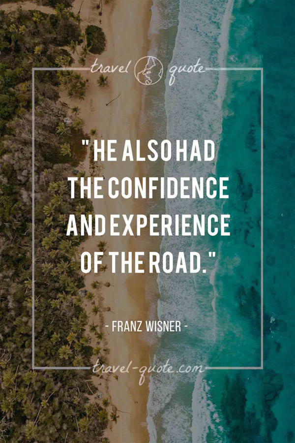 He also had the confidence and experience of the road. - Franz Wisner