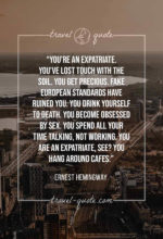 You're an expatriate. You've lost touch with the soil. You get precious. Fake European standards have ruined you. You drink yourself to death. You become obsessed by sex. You spend all your time talking, not working. You are an expatriate, see? You hang around cafes.