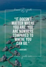 It doesn't matter where you are, you are nowhere compared to where you can go.
