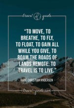 To move, to breathe, to fly, to float, To gain all while you give, To roam the roads of lands remote: To travel is to live.