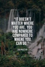 It doesn't matter where you are. You are nowhere compared to where you can go.