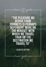 The pleasure we derive from journeys is perhaps dependent more on the mindset with which we travel than on the destination we travel to.