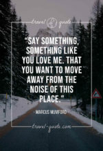 Say something, something like you love me. That you want to move away from the noise of this place.