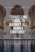 Travelling tends to magnify all human emotions.